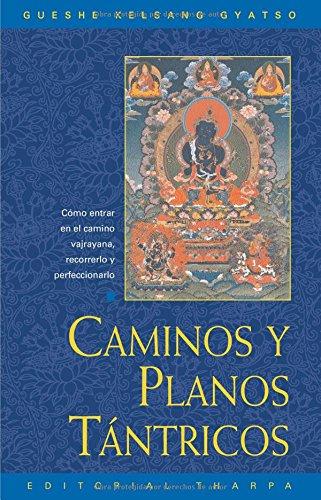 Caminos y planos tántricos : cómo entrar en el camino vajrayana, recorrerlo y perfeccionarlo por Kelsang Gyatso
