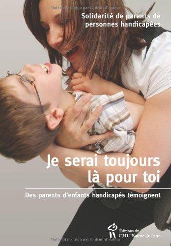 Je serai toujours là pour toi : des parents d'enfants handicapés témoignent par Renée Turcotte, Carolyne Lavoie, Judith Poirier-Bourdon