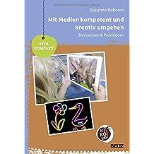 Mit Medien kompetent und kreativ umgehen: Basiswissen & Praxisideen (Beltz Nikolo / Kita kompakt)