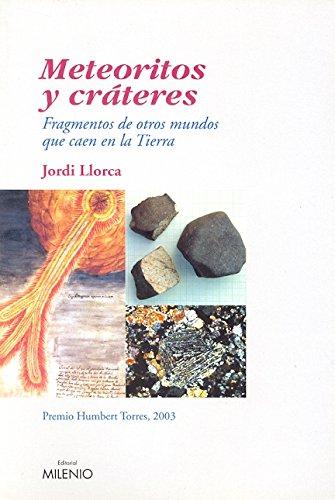 Meteoritos y cráteres: Fragmentos de otros mundos que caen en la tierra: 21 (Ensayo)