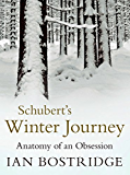 Schubert's Winter Journey: Anatomy of an Obsession (English Edition)