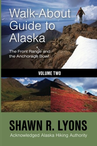 Walk About Guide To Alaska: The Front Range and the Anchorage Bowl -