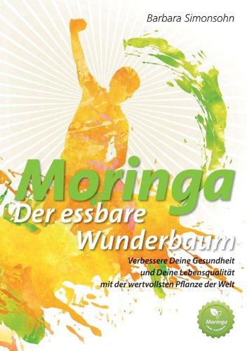 Preisvergleich Produktbild Moringa - Der essbare Wunderbaum: Verbessere Deine Gesundheit und Deine Lebensqualität mit der wertvollsten Pflanze der Welt