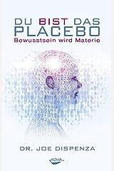 Du bist das Placebo - Bewusstsein wird Materie Gebundene Ausgabe