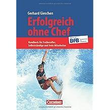 Handbücher Unternehmenspraxis: Erfolgreich ohne Chef: Handbuch für Freiberufler, Selbstständige und freie Mitarbeiter. Buch