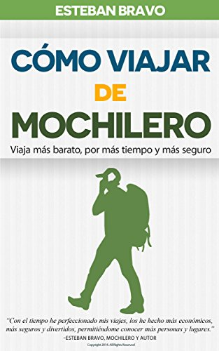 Cómo viajar de Mochilero - Viaja más barato, por más tiempo y más seguro: (Consejos de un experimentado mochilero para viajar por Europa y por el mundo) (Spanish Edition)
