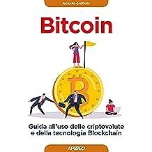 Bitcoin: guida all'uso delle criptovalute e della tecnologia Blockchain