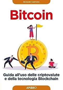 Bitcoin: guida all'uso delle criptovalute e della tecnologia Blockchain di [Caetano, Richard]