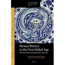 Persian Pottery in the First Global Age: The Sixteenth and Seventeenth Centuries (Arts and Archaeology of the Islamic World) by Lisa Golombek (2013-12-13)