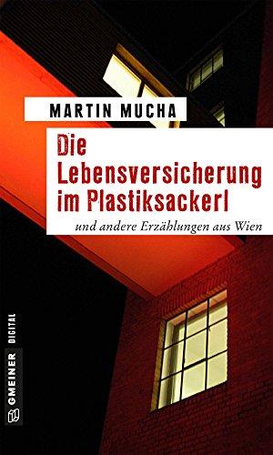 Die Lebensversicherung im Plastiksackerl: und andere Erzählungen aus Wien (Universitätslektor Linder 2)