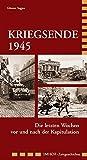 Kriegsende 1945: Die dramatischen Wochen vor und nach der Kapitulation (Imhof-Zeitgeschichte)