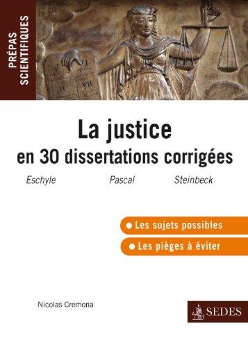 La justice en 30 dissertations corrigées: Prépas scientifiques 2011-2012