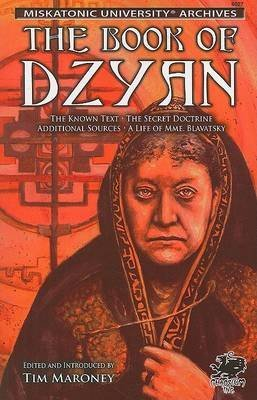The Book of Dzyan: Being a Manuscript Curiously Received by Helena Petrovna Blavatsky with Diverse and Rare Texts of Related Interest (Call of Cthulhu) by Tim Maroney (2006-06-06)