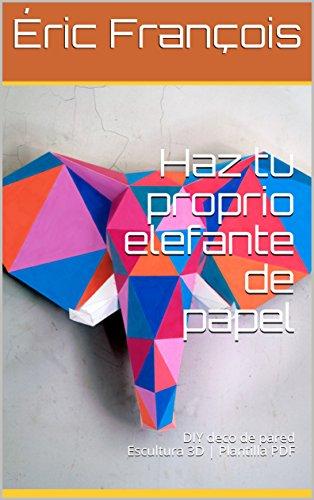 Haz tu proprio elefante de papel: DIY deco de pared | Escultura 3D | Plantilla PDF (Ecogami / Escultura de papel nº 42) por Éric François