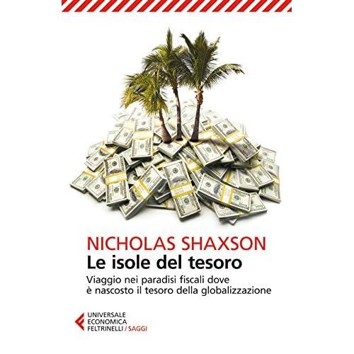 Le Isole Del Tesoro: Viaggio Nei Paradisi Fiscali Dove È Nascosto Il Tesoro Della Globalizzazione (Universale Economica. Saggi)
