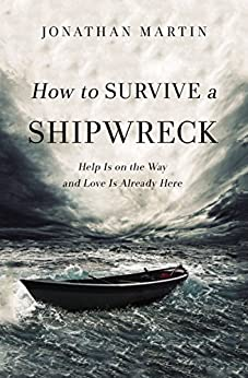 How to Survive a Shipwreck: Help Is On the Way and Love Is Already Here di [Martin, Jonathan]