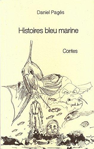Histoires bleu marine: Contes par Daniel Pagés