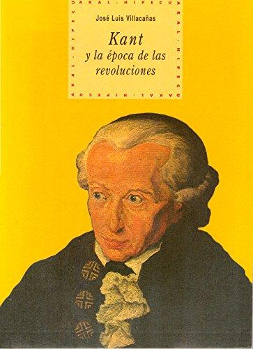 Kant y la época de las revoluciones (Historia del pensamiento y la cultura) por José Luis Villacañas Berlanga