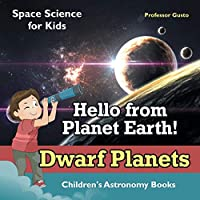 Hello from Planet Earth! Dwarf Planets - Space Science for Kids - Children