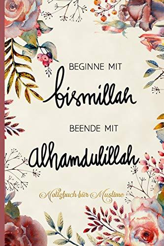 Notizbuch für Muslime: Notizheft, Planer, Journal, Tagebuch und Geschenk für Muslime |120 linierte Seiten | Text: Beginne mit bismillah - Beende mit alhamdulillah