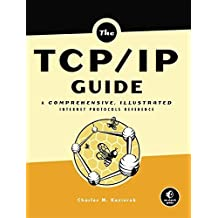 The TCP/IP Guide: A Comprehensive, Illustrated Internet Protocols Reference by Charles M. Kozierok (2005-10-01)
