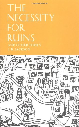 The Necessity for Ruins and Other Topics por J. B. Jackson
