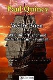 Weiße Böen: Wild Bill Turner und die Schlacht um Savannah. Reihe William Turner, Band 5: Wild Bull Turner und die Schlacht um Savannah (William Turner - Seeabenteuer) - Paul Quincy