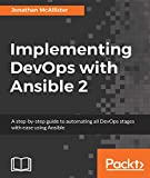 Implementing DevOps with Ansible 2: A step-by-step guide to automating all DevOps stages with ease using Ansible