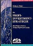 Die Profi-Investment-Strategie: Mit Philip A. Fishers Investment-Regeln zum Erfolg