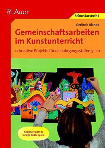 Gemeinschaftsarbeiten im Kunstunterricht: 12 kreative Projekte für die Jahrgangsstufen 5-10, Kopiervorlagen & farbige Bildbeispiele (5. bis 10. Klasse) von Gerlinde Blahak (4. Juli 2013) Broschiert