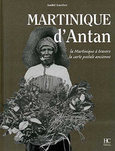 Martinique d'antan : La Martinique à travers la carte postale ancienne