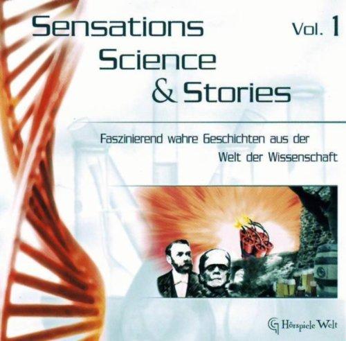 Sensations, Science & Stories - Faszinierend wahre Geschichten aus der Welt der Wissenschaft Vol.1