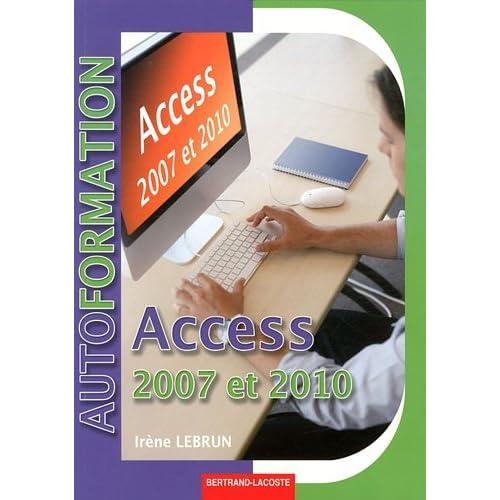 Access 2007-2010 : Système de gestion de bases de données relationnel - Initiation niveau utilisateur by Irène Lebrun (2011-04-22)