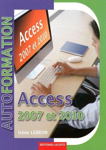 Access 2007-2010 : Système de gestion de bases de données relationnel - Initiation niveau utilisateur by Irène Lebrun (2011-04-22) par Irène Lebrun