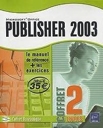 Publisher 2003 - Référence Bureautique Publisher 2003 + Les cahiers d'exercices Publisher 2003