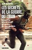 Les Secrets de la guerre du Liban - Du coup d'état de Béchir Gémayel aux massacres des camps palestiniens