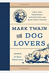Mark Twain for Dog Lovers: True and Imaginary Adventures with Man's Best Friend (2016-09-01) Hardcover