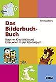 Das Bilderbuch-Buch: Sprache, Kreativität und Emotionen in der Kita fördern