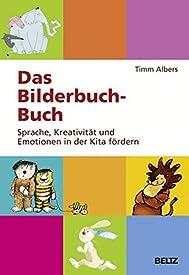 Das Bilderbuch-Buch. Literatur zur Sprachförderung und Kindesentwicklung. Emotionale Intelligenz und kognitive Entwicklung fördern.