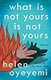 What Is Not Yours Is Not Yours by Helen Oyeyemi (2016-03-08)