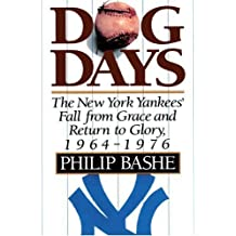 Dog Days: The New York Yankees' Fall From Grace and Return to Glory, 1964-1976 by Philip Bashe (2000-09-30)