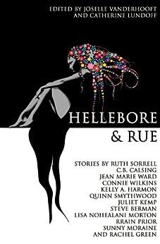 Hellebore & Rue: Tales of Queer Women and Magic by [Vanderhooft, JoSelle, Lundoff, Catherine, Wilkins, Connie, Ward, Jean Marie, Berman, Steve, Kemp, Juliet, Morton, Lisa, Sorrell, Ruth, Calsing, C.B., Green, Rachel]