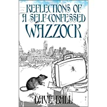 REFLECTIONS OF A SELF-CONFESSED WAZZOCK (English Edition)