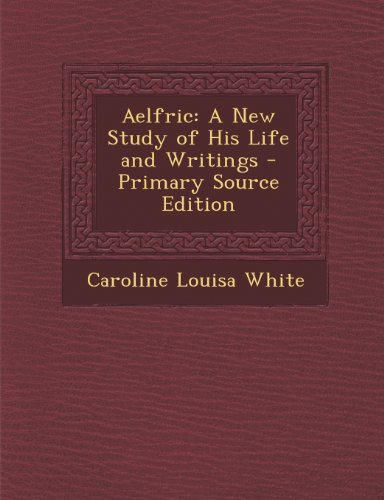 Aelfric: A New Study of His Life and Writings