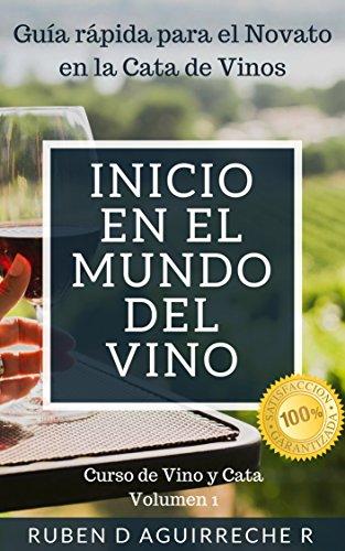 Inicio en el mundo del Vino: Guía rápida para el Novato en la Cata de Vinos (Curso de Vino y Cata nº 1) por Rubén Dario  Aguirreche Reyes