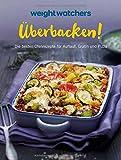 Weight Watchers - Überbacken!: Die besten Ofengerichte für Auflauf, Gratin und Pizza