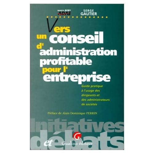 VERS UN CONSEIL D'ADMINISTRATION PROFITABLE POUR L'ENTREPRISE. Guide pratique à l'usage des dirigeants et des administrateurs de sociétés