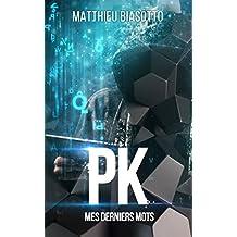 PK: Mes derniers mots