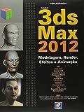 3ds Max 2012. Modelagem, Render, Efeitos e Animação