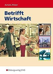 Lehrbuch für die nichtkaufmännischen berufsbildenden Schulen: Betrifft Wirtschaft, Neubearbeitung.